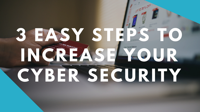 3 easy steps to increase your cyber security.png