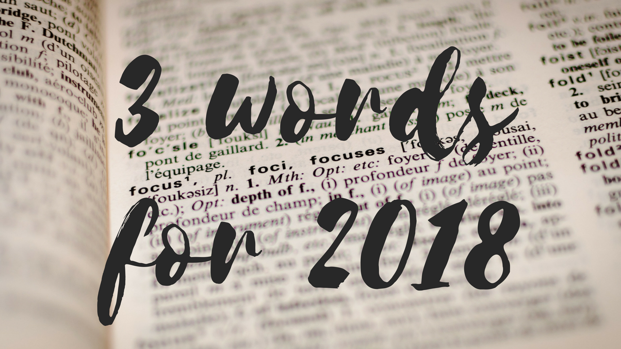 3 Words To Intentionally Live by in 2018