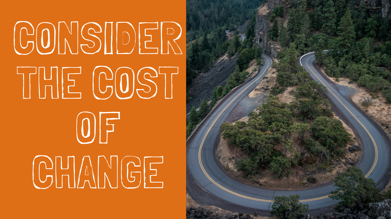 Consider the Cost of Change